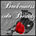 Brokenness into Beauty